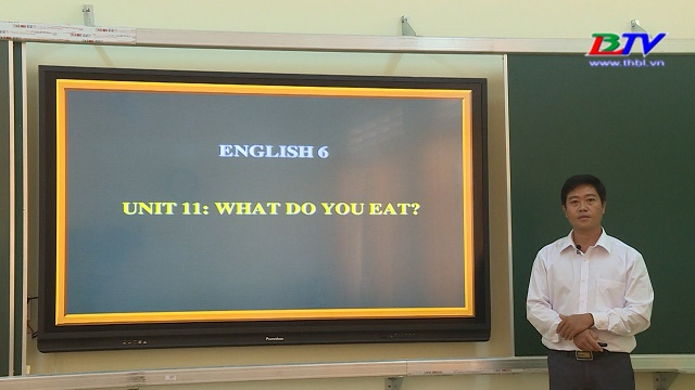 Tiếng Anh 6 – Unit 11: What do you eat? – 29/4/2020