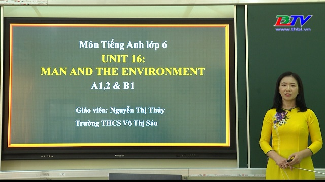 Tiếng Anh 6 – Unit 16: Man and the Environment – 22/6/2020